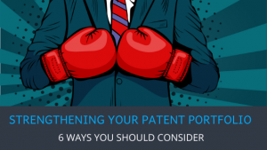 6 Ways to Strengthen Your Patent Portfolio