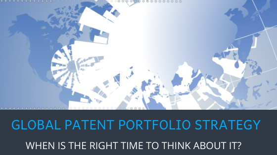 WHEN IS THE RIGHT TIME TO THINK ABOUT GLOBAL PATENT PORTFOLIO STRATEGY