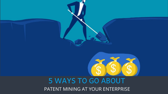 5 Ways to go about patent mining at your enterprise