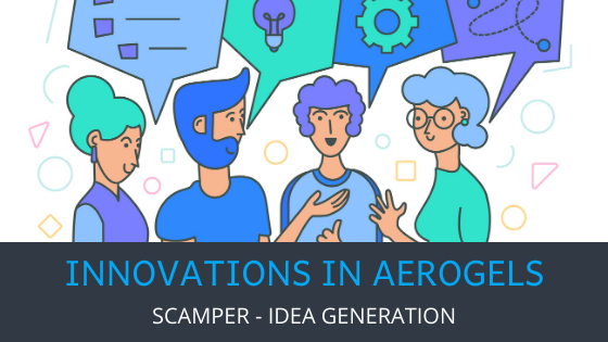 Innovation in Aerogels - SCAMPER - Idea Generation