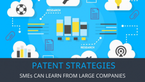 Patent Stratgies SMEs can learn from Large Companies