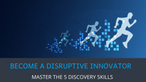 Become a disruptive innovator by mastering these 5 discovery skills